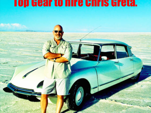Top Ten reasons why Top Gear should hire Chris Greta as a new host.